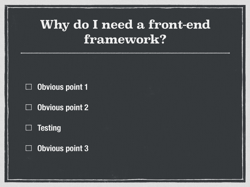 Why do I need a front-end framework? Obvious po...