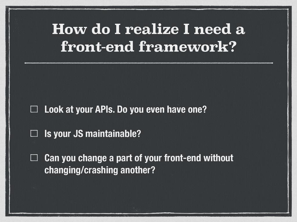 How do I realize I need a front-end framework? ...