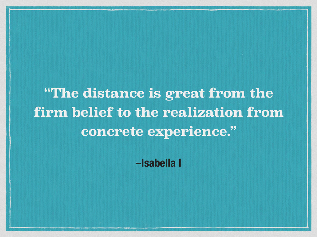 """–Isabella I """"The distance is great from the fir..."""