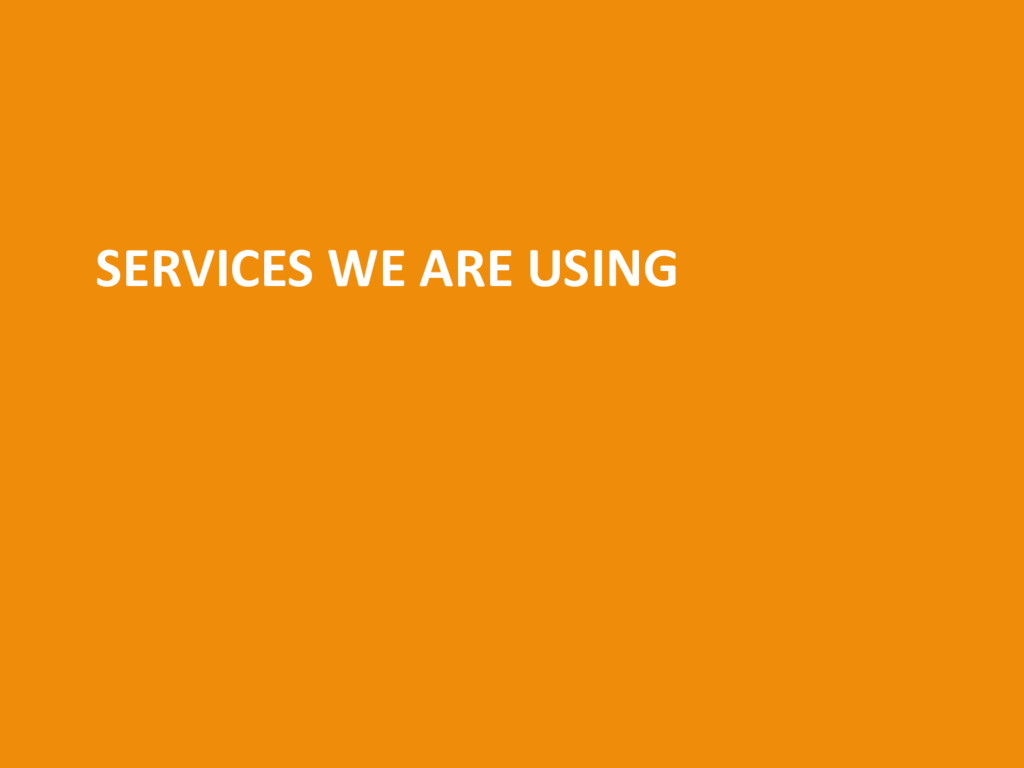 SERVICES WE ARE USING