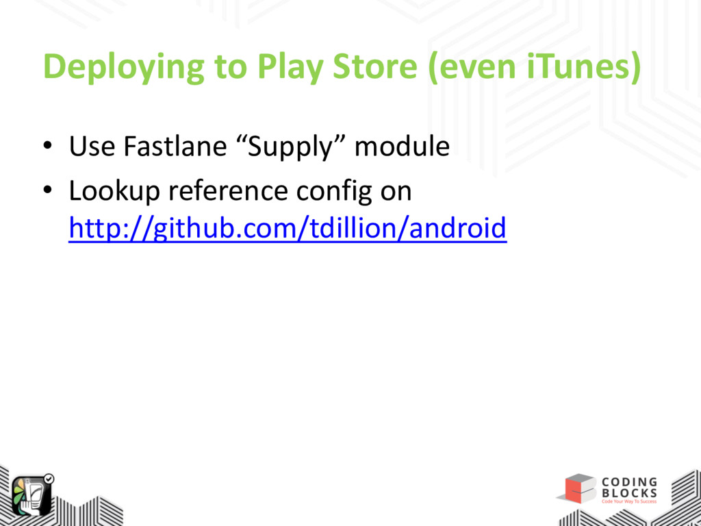 Deploying to Play Store (even iTunes) • Use Fas...