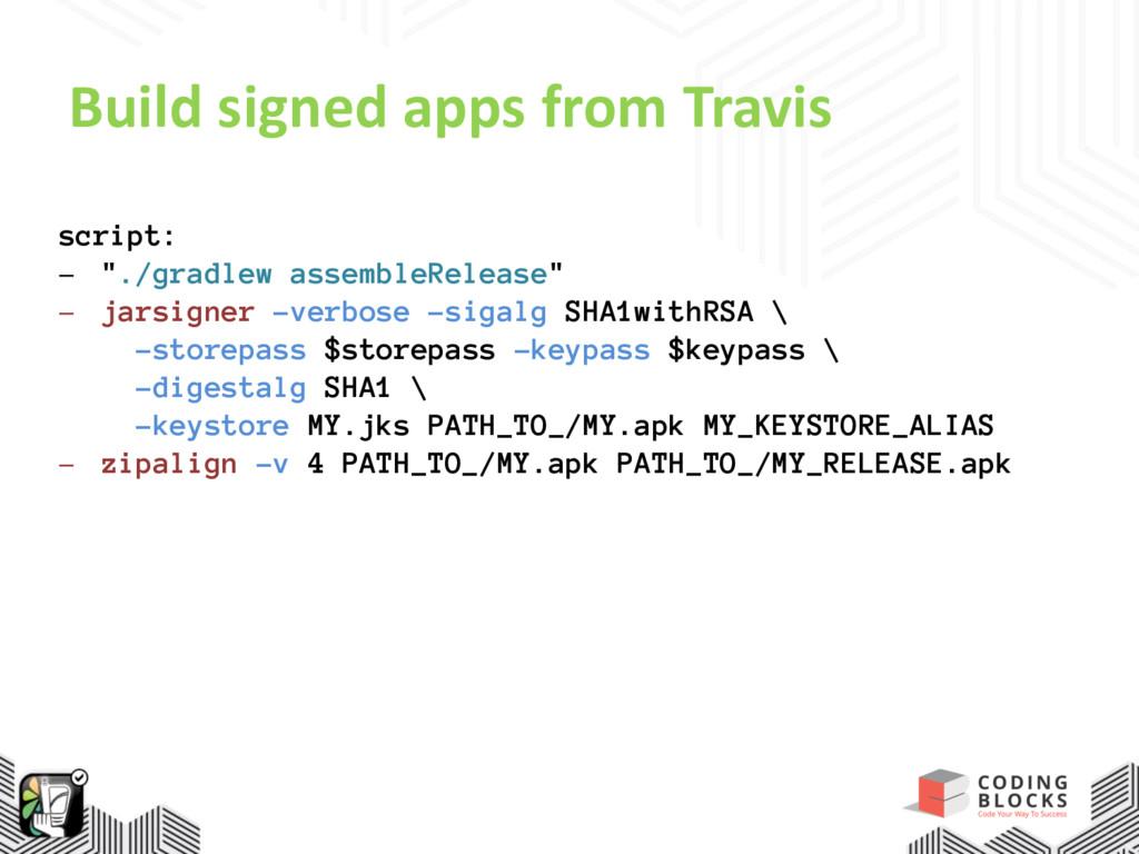 "Build signed apps from Travis script: - ""./grad..."