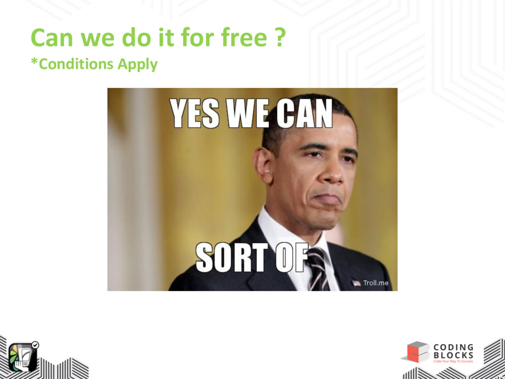 Can we do it for free ? *Conditions Apply