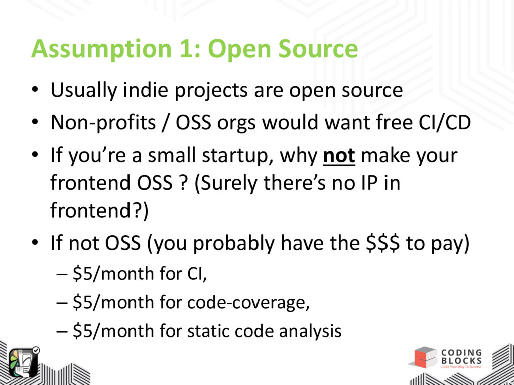 Assumption 1: Open Source • Usually indie proje...