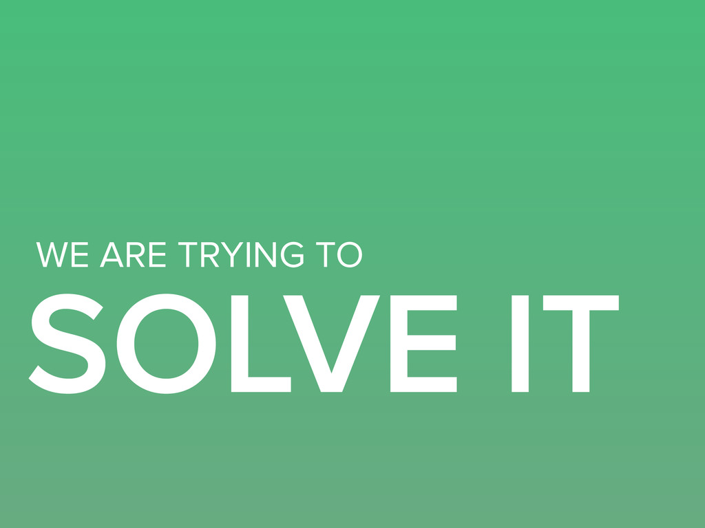 SOLVE IT WE ARE TRYING TO