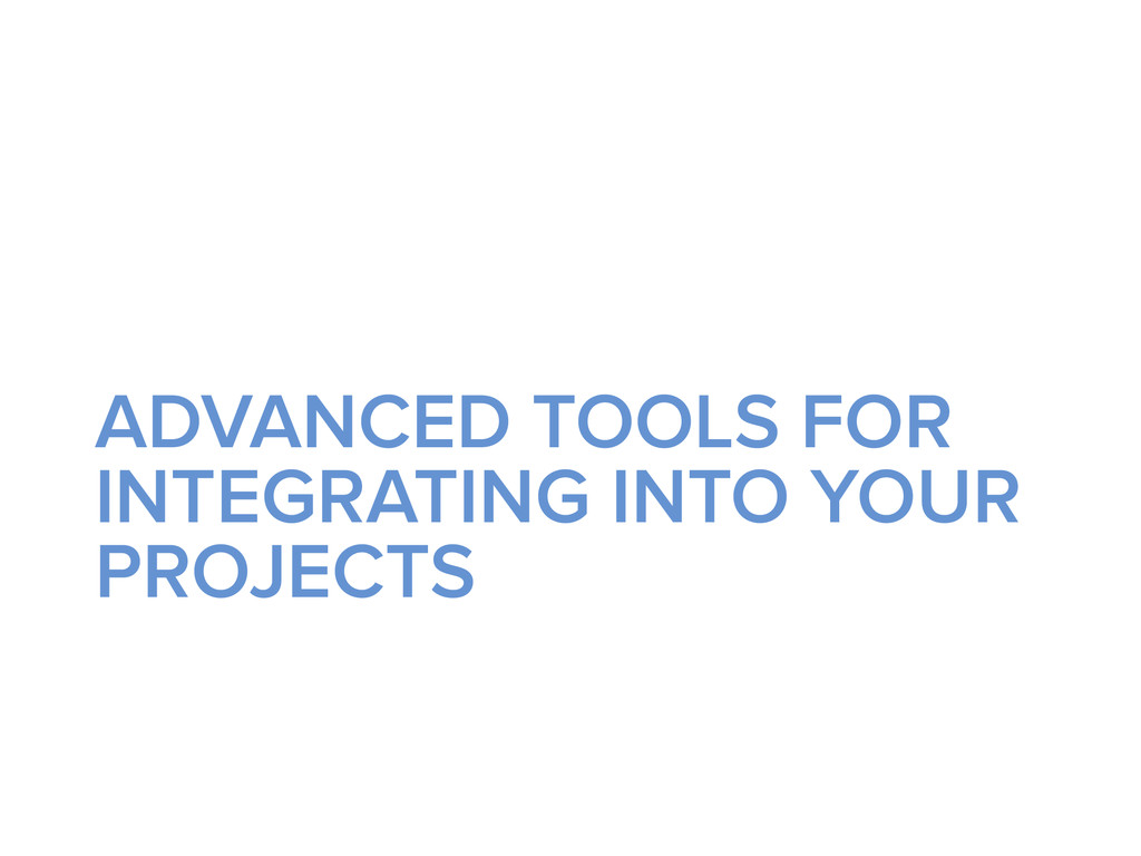 ADVANCED TOOLS FOR INTEGRATING INTO YOUR PROJEC...