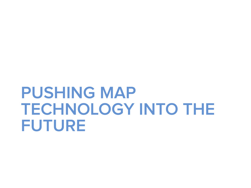 PUSHING MAP TECHNOLOGY INTO THE FUTURE