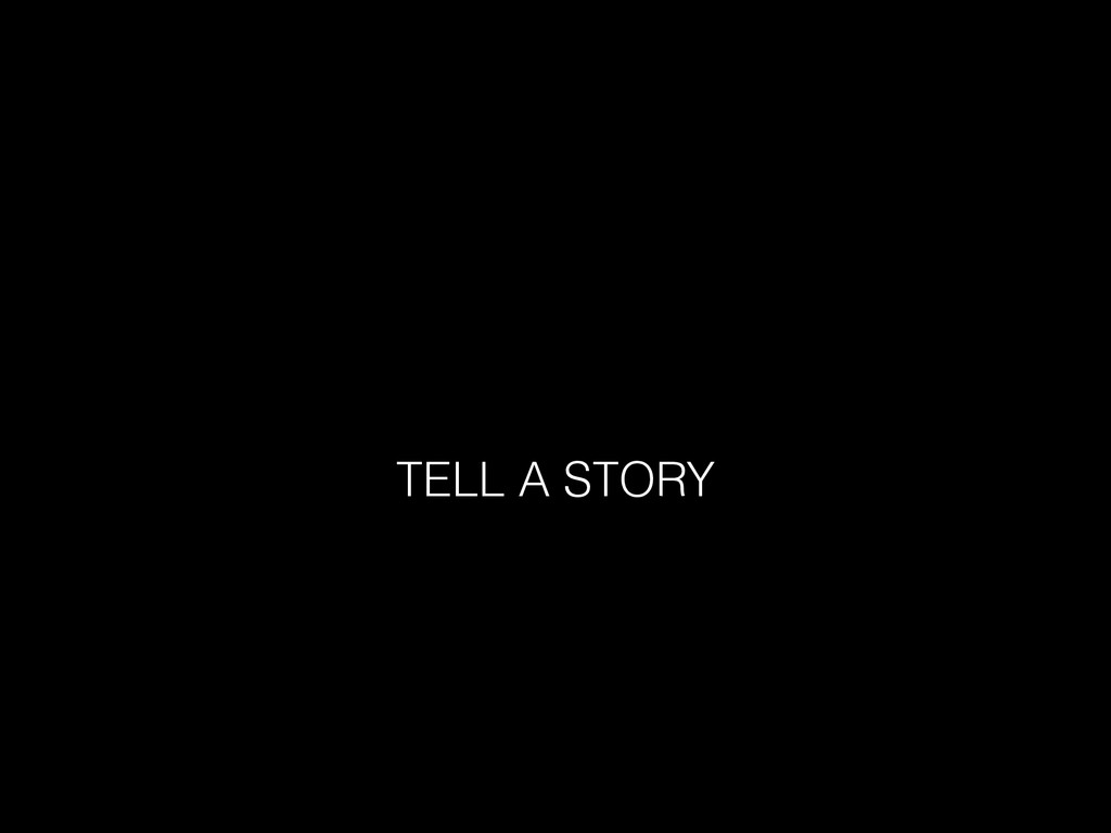 TELL A STORY