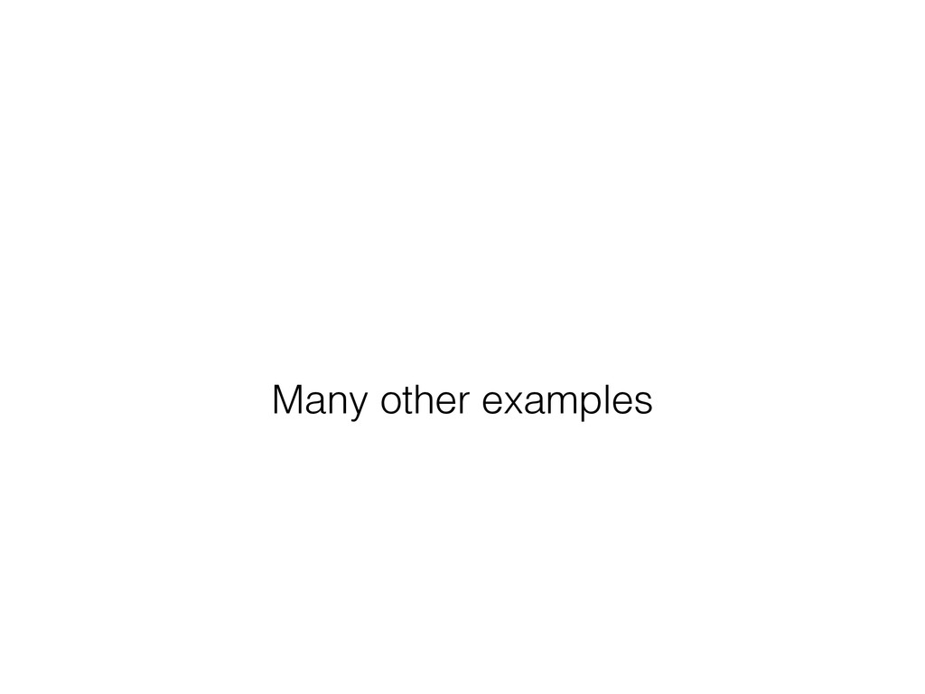 Many other examples