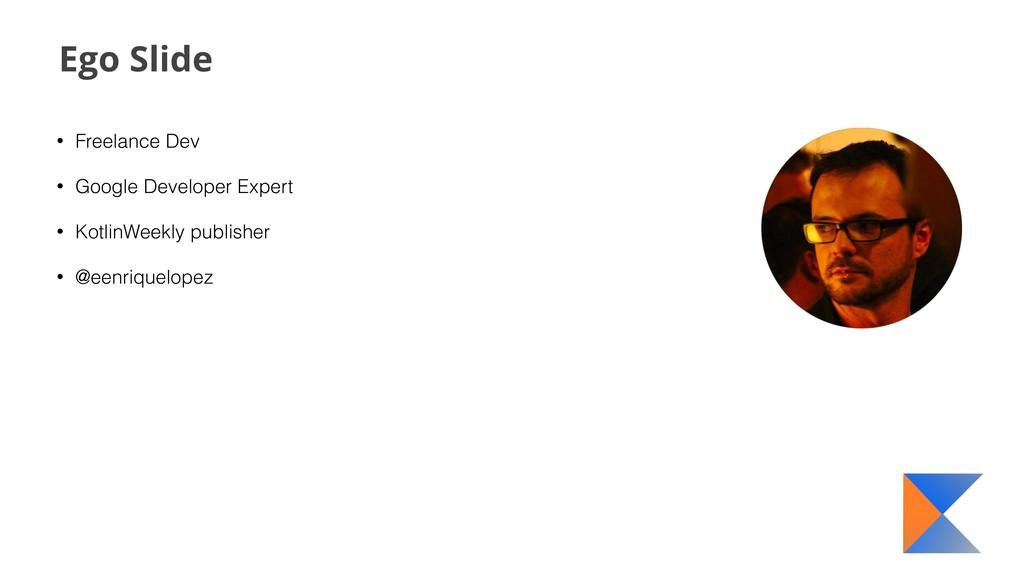 Ego Slide • Freelance Dev • Google Developer Ex...