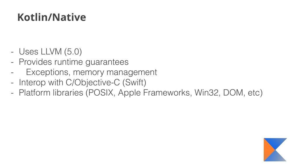 Kotlin/Native - Uses LLVM (5.0) - Provides runt...