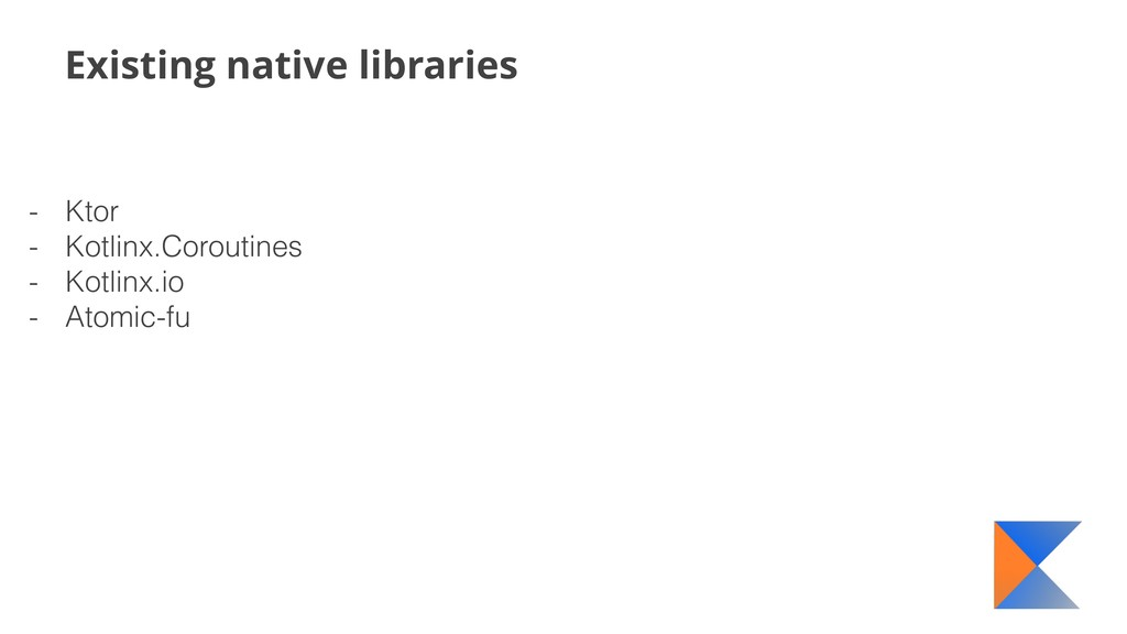 Existing native libraries - Ktor - Kotlinx.Coro...