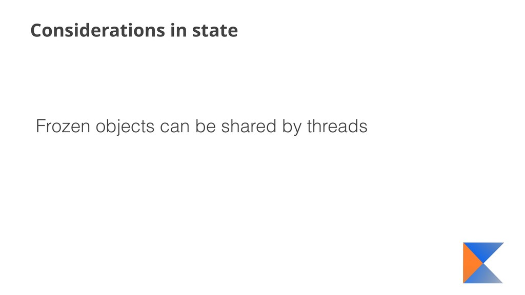 Considerations in state Frozen objects can be s...