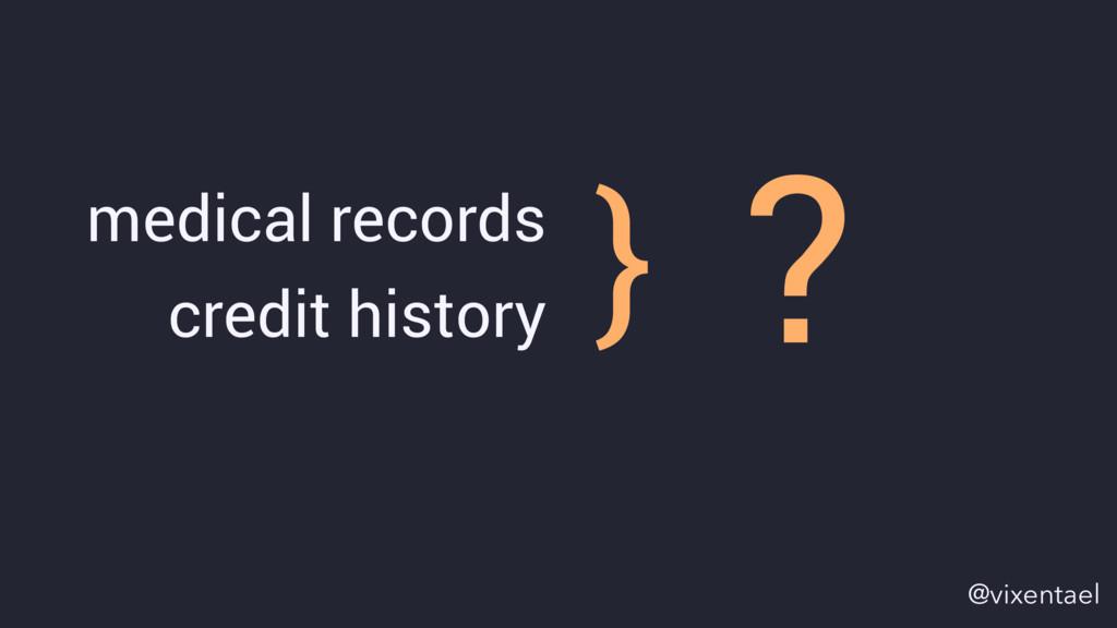 medical records credit history ? } @vixentael