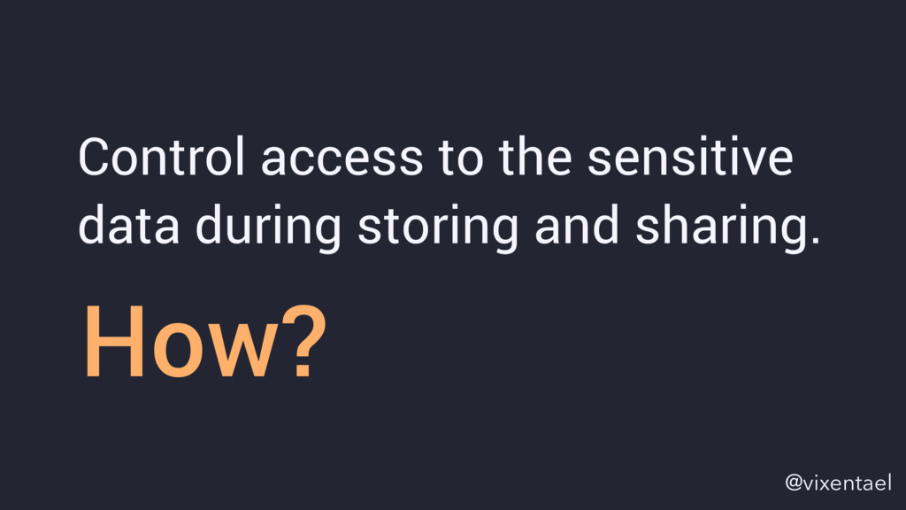 How? Control access to the sensitive data durin...