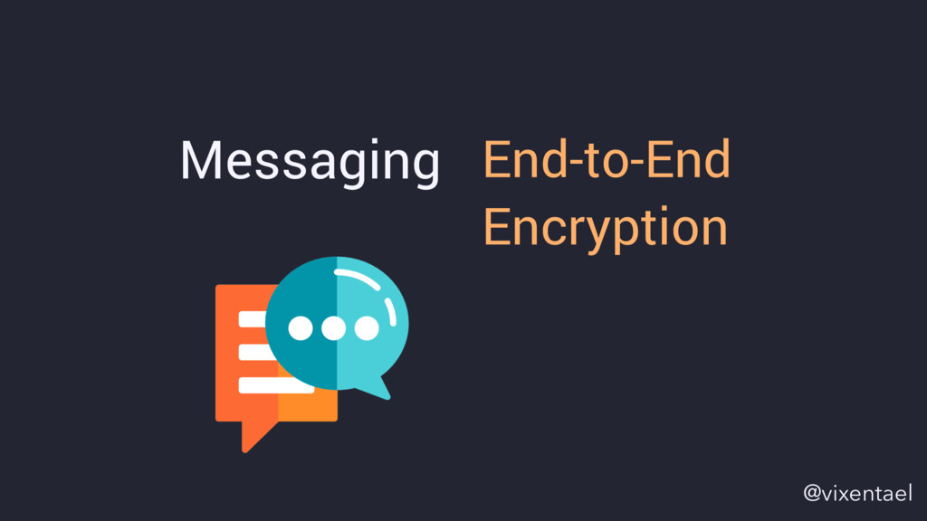 Messaging End-to-End Encryption @vixentael