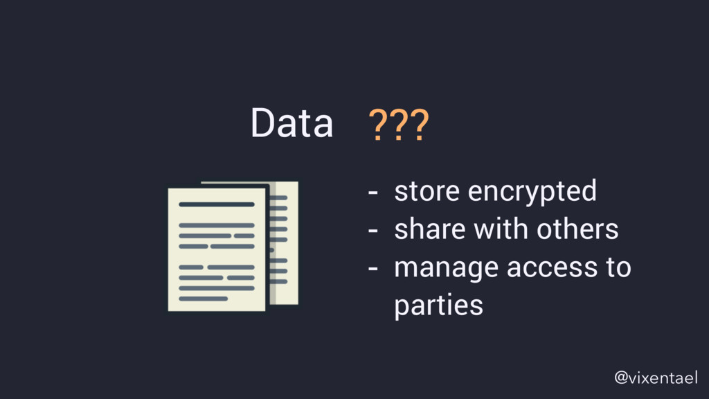 Data ??? - store encrypted - share with others ...
