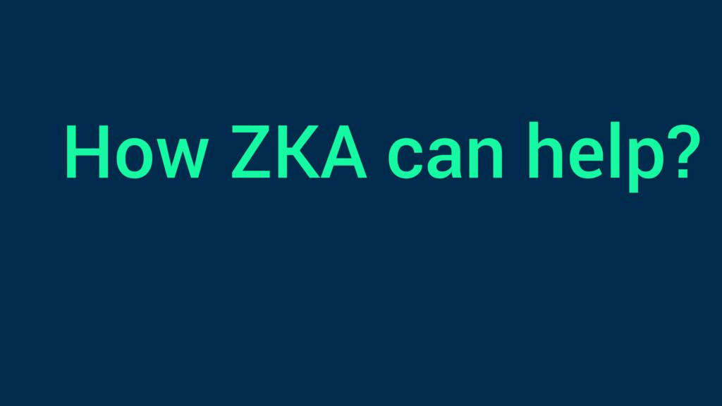 How ZKA can help?