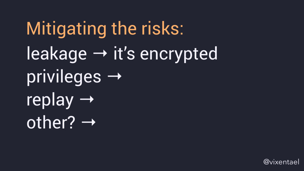 leakage → it's encrypted privileges → replay → ...