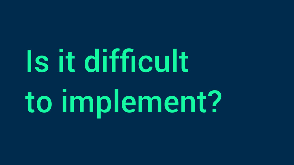 Is it difficult to implement?