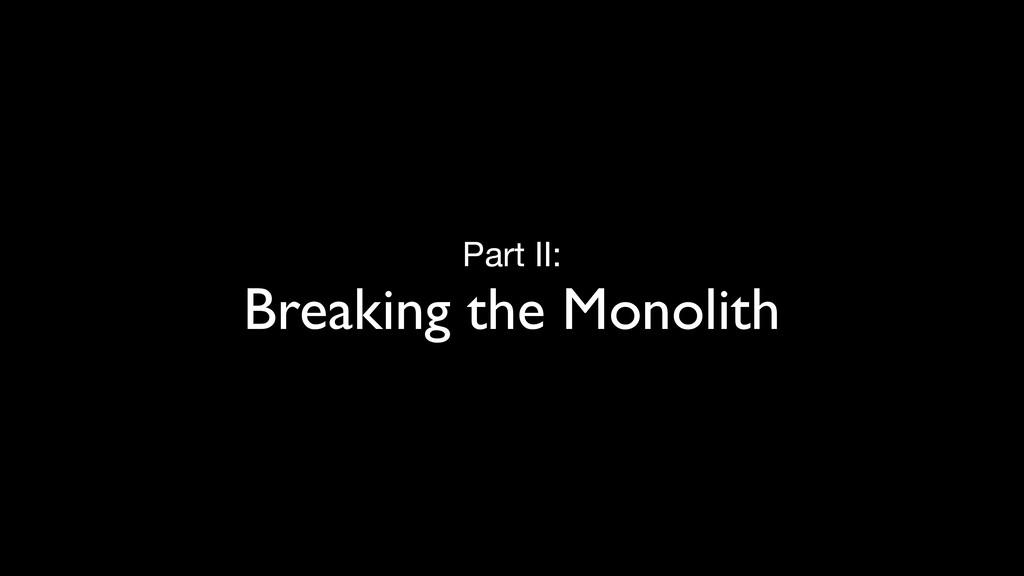 Part II:  Breaking the Monolith