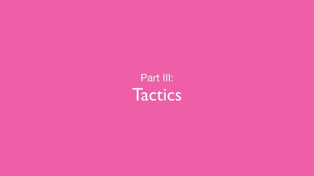 Part III:  Tactics
