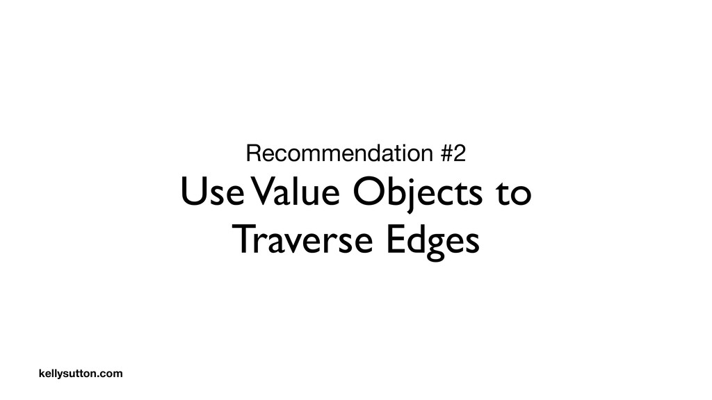 Recommendation #2  Use Value Objects to Travers...