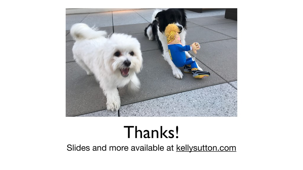Thanks! Slides and more available at kellysutto...