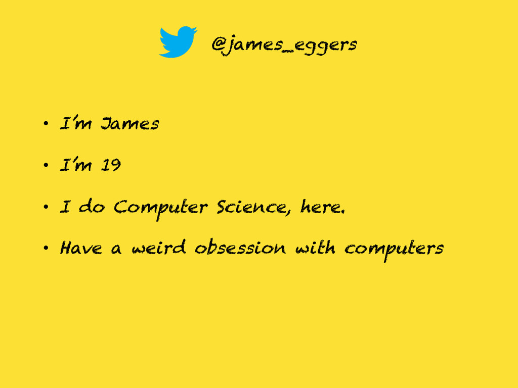 • I'm James • I'm 19 • I do Computer Science...