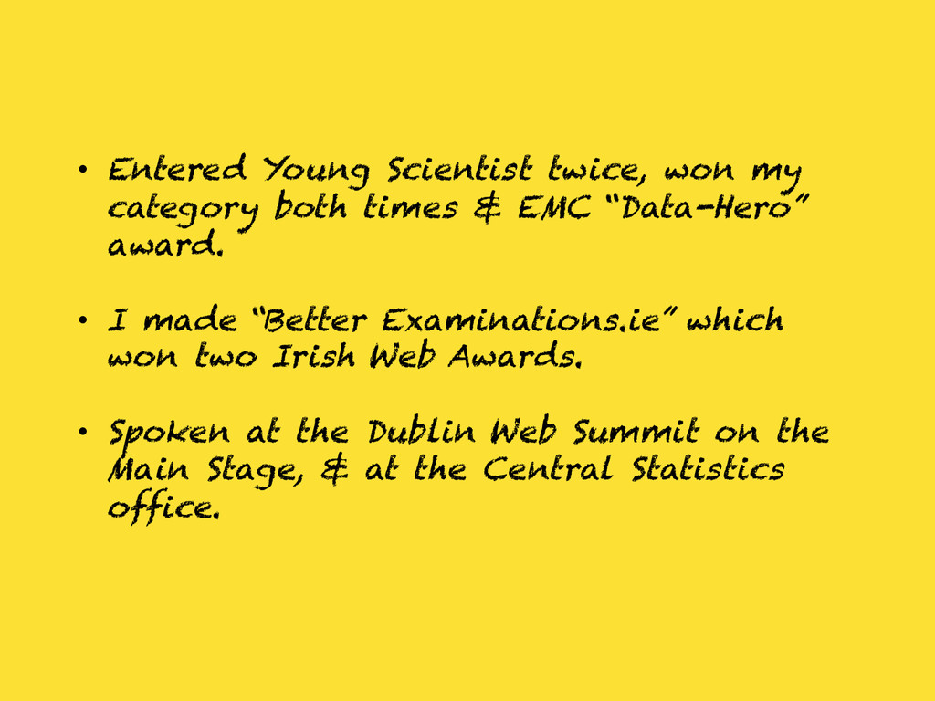 • Entered Young Scientist twice, won my catego...