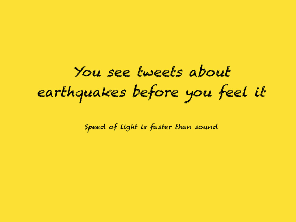 You see tweets about earthquakes before you fee...