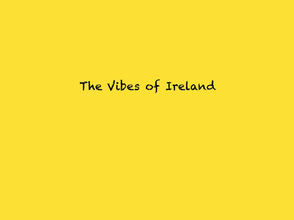 The Vibes of Ireland