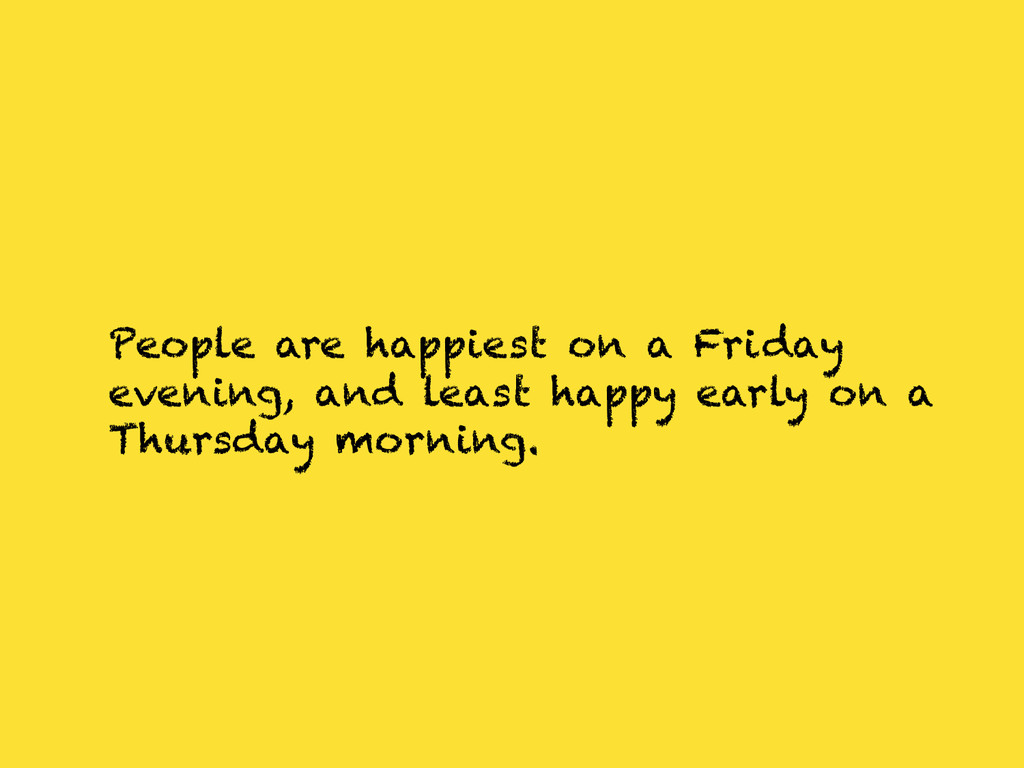 People are happiest on a Friday evening, and le...