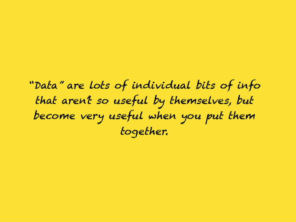 """""""Data"""" are lots of individual bits of info that..."""