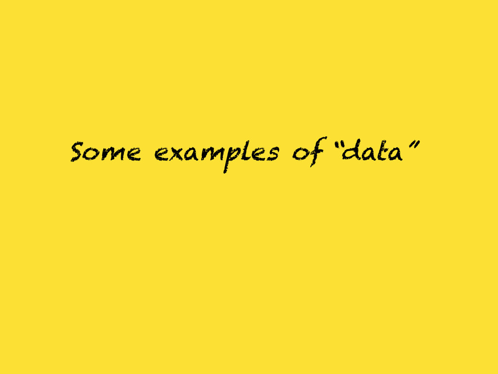 """Some examples of """"data"""""""