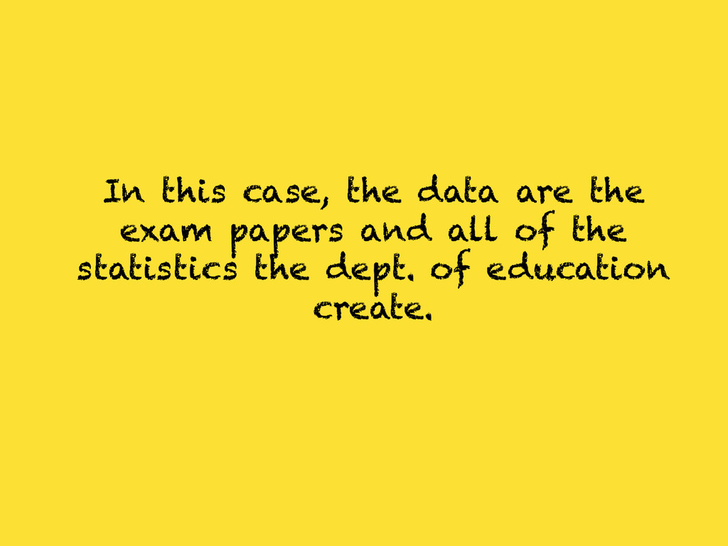 In this case, the data are the exam papers and ...