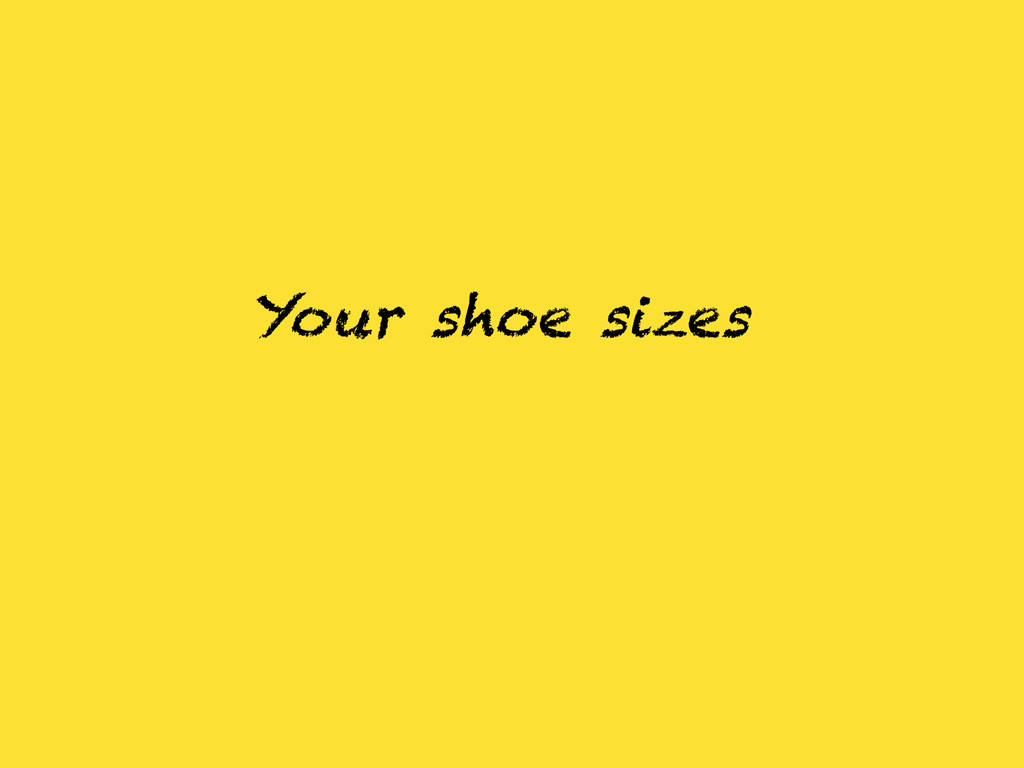 Your shoe sizes