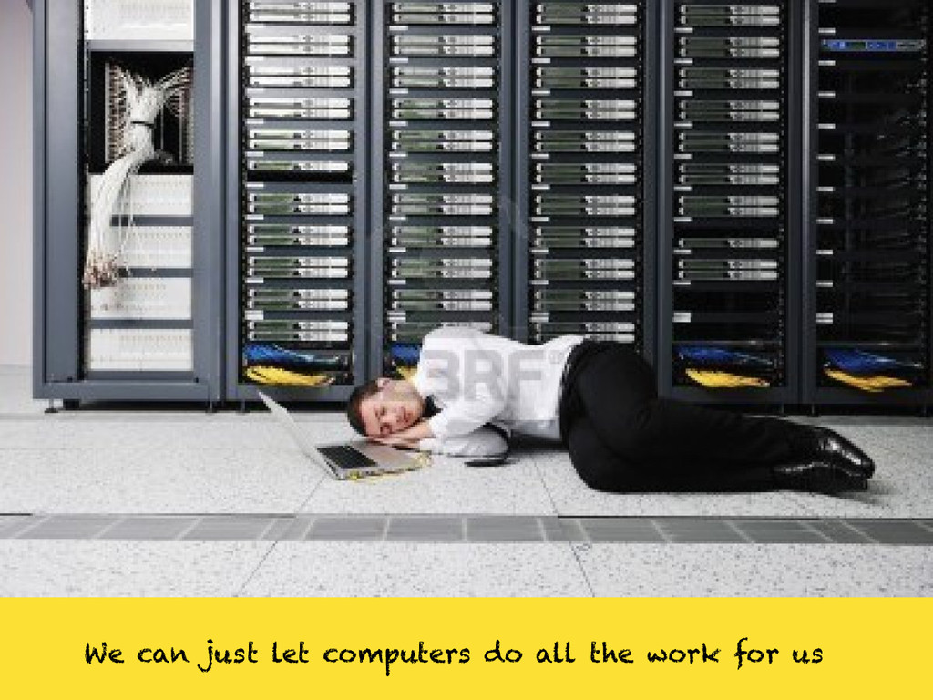 We can just let computers do all the work for us
