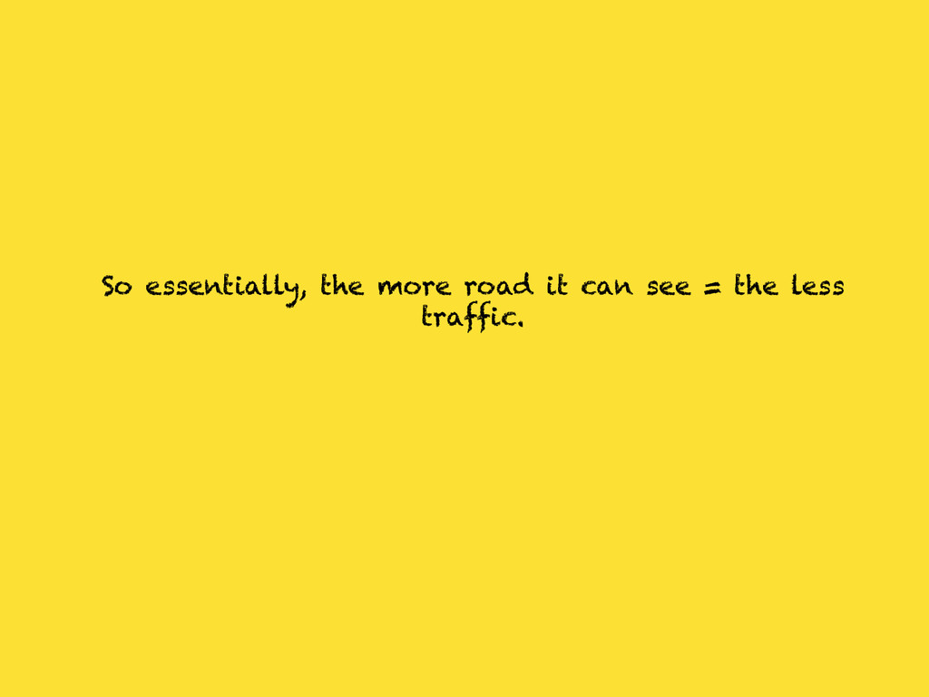 So essentially, the more road it can see = the ...
