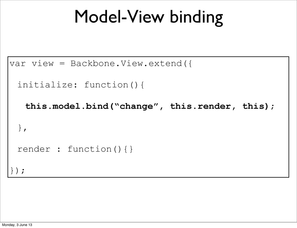 Model-View binding var view = Backbone.View.ext...