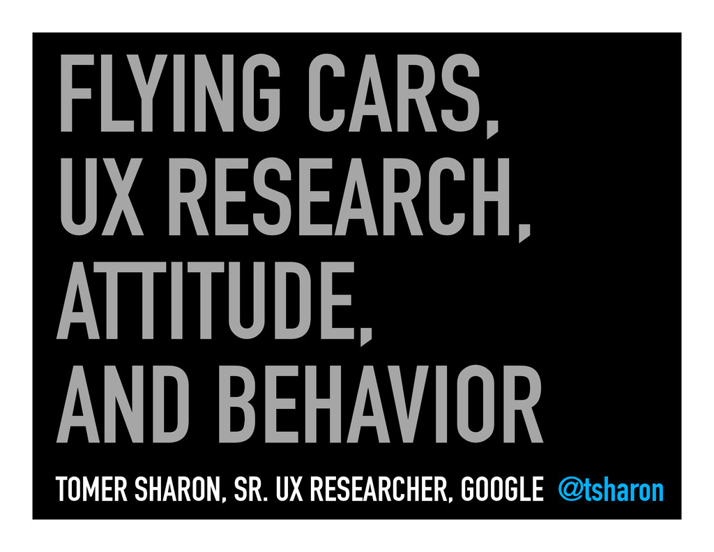FLYING CARS, UX RESEARCH, ATTITUDE, AND BEHAVIO...