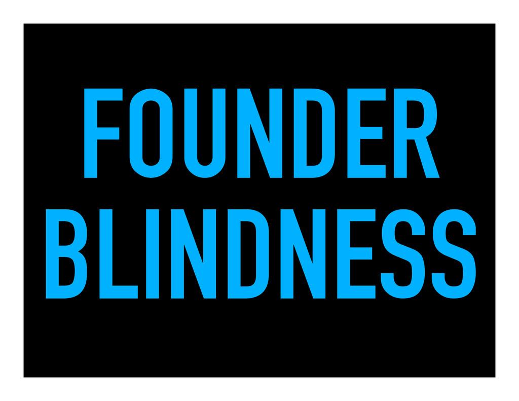 FOUNDER BLINDNESS
