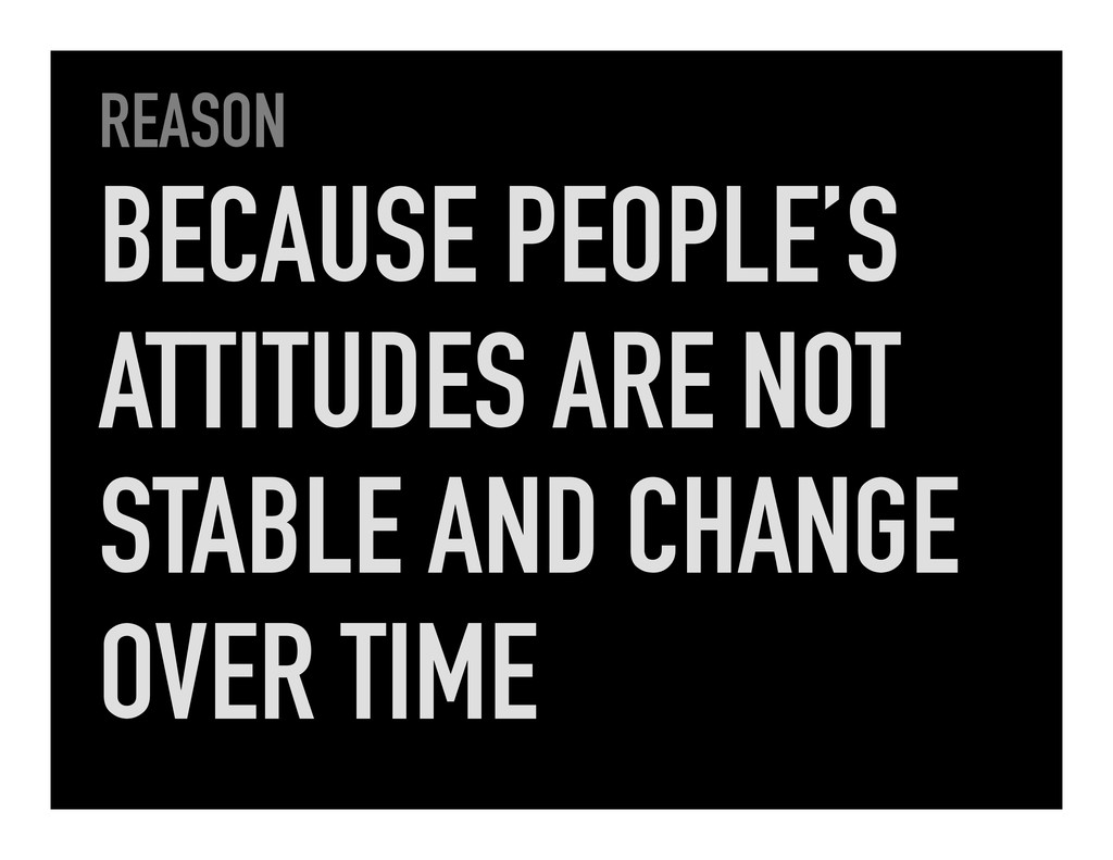 REASON BECAUSE PEOPLE'S ATTITUDES ARE NOT STABL...