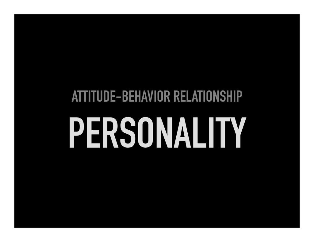 ATTITUDE-BEHAVIOR RELATIONSHIP PERSONALITY