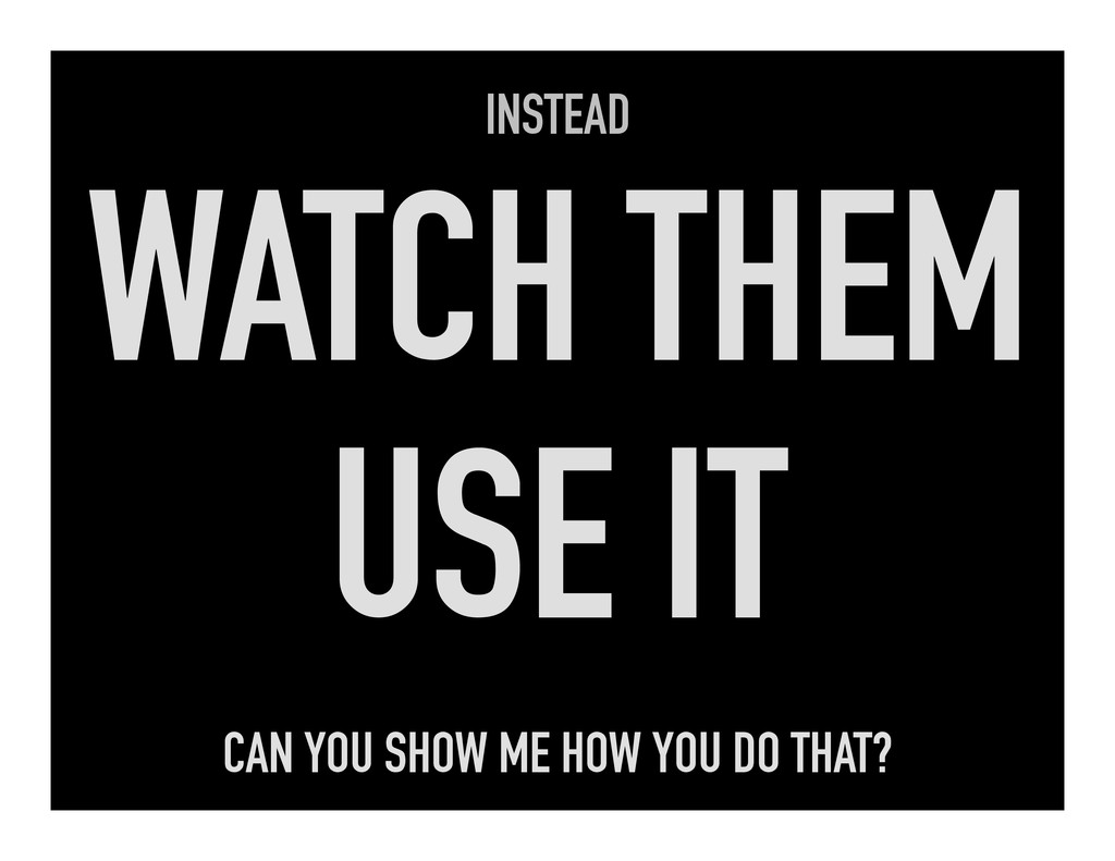 INSTEAD WATCH THEM USE IT CAN YOU SHOW ME HOW Y...