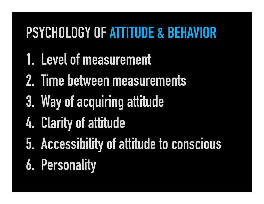 PSYCHOLOGY OF ATTITUDE & BEHAVIOR 1. Level of ...