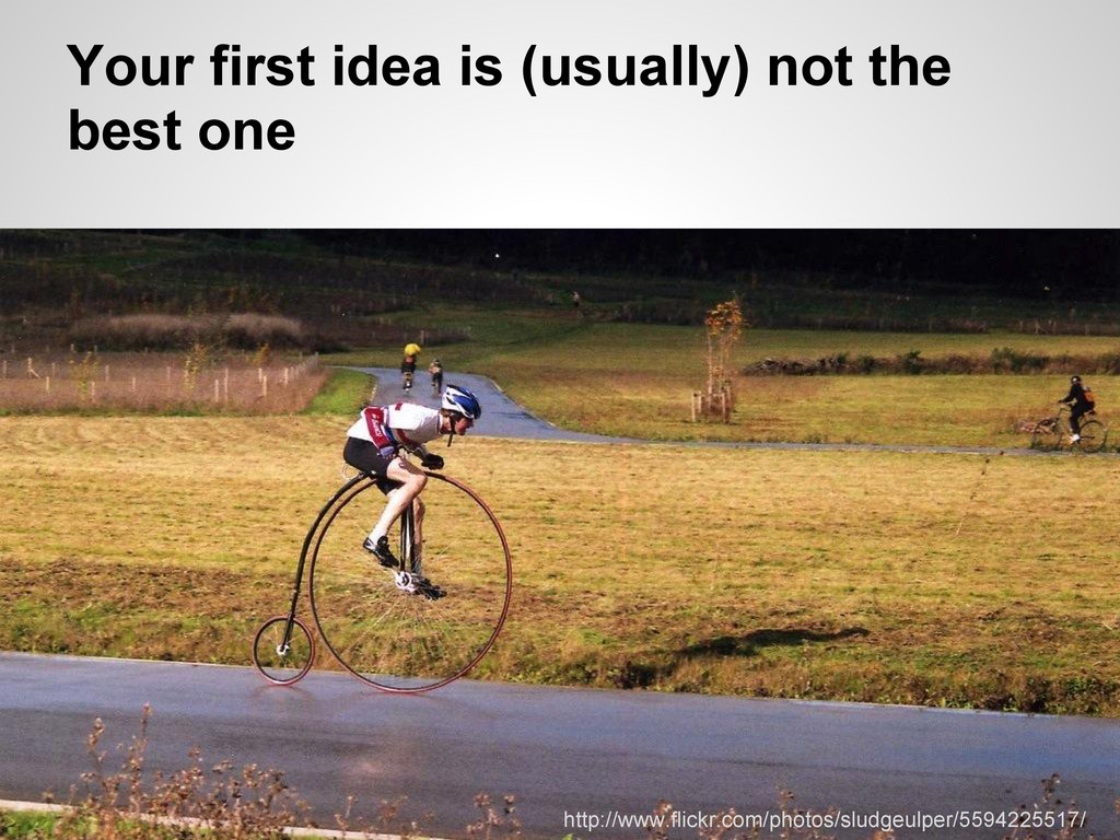 Your first idea is (usually) not the best one h...