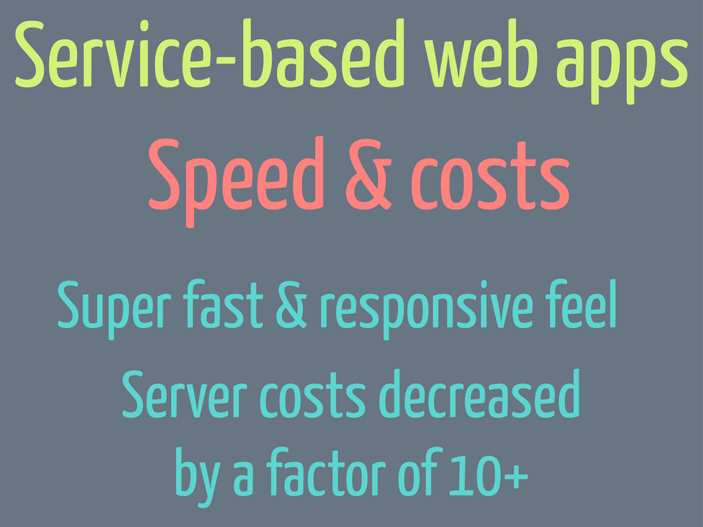 Speed & costs Service-based web apps Server cos...