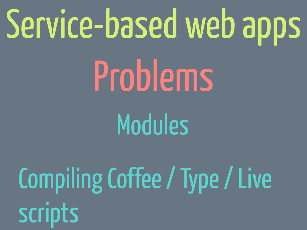 Problems Service-based web apps Modules Compili...