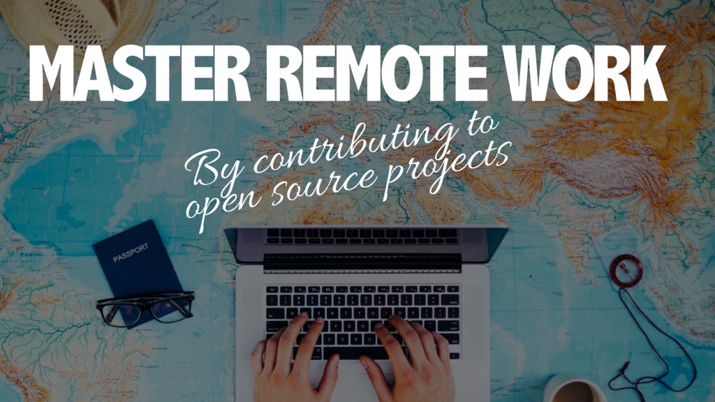 MASTER REMOTE WORK By contributing to open sour...